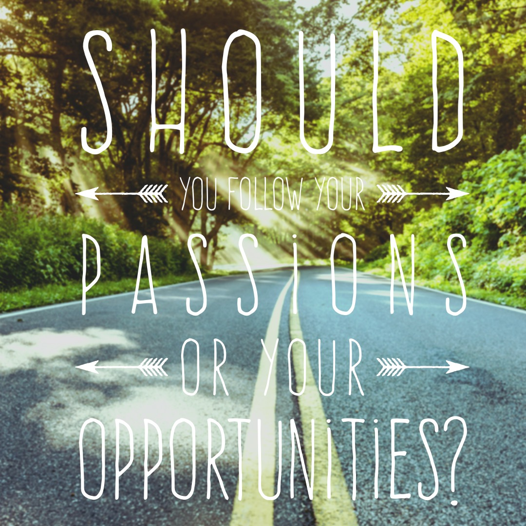 following passions or opportunities